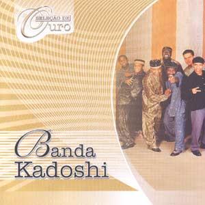 Banda Kadoshi - Seleção de Ouro