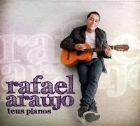 Rafael Araújo - Teus Planos 2010