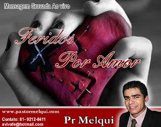 Pr. Melqui - Feridos Por Amor 2010 (Pregação)