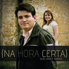 Eliel Cruz e Adriele - Na Hora Certa (2010)