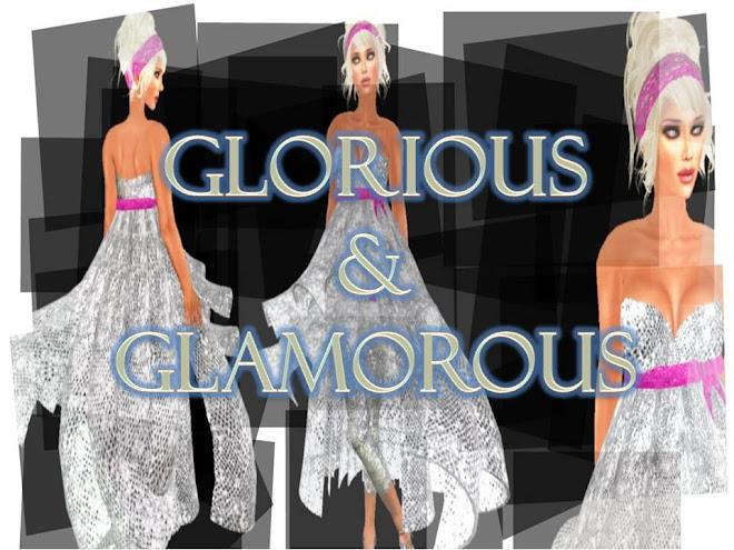 ~* Glorious & Glamorous *~