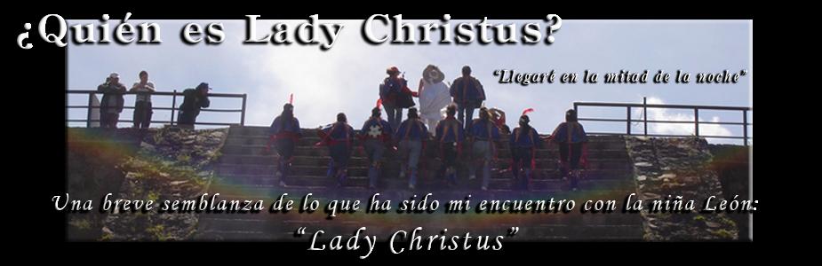 ¿ Quién es Lady Christus ?