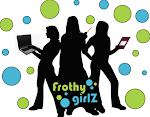 find me on frothygirlz!