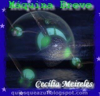Máquina Breve - Cecília Meireles