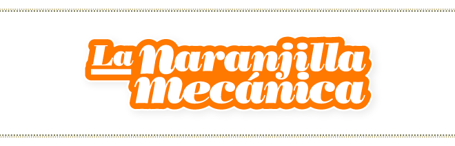 La Naranjilla Mecanica :: Blog