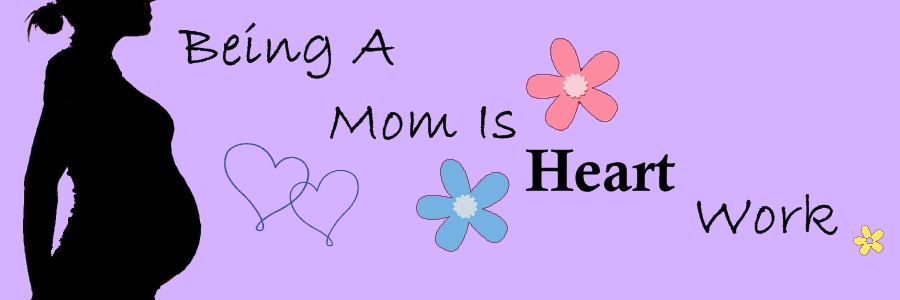 Being A Mom is Heart Work