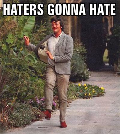 http://2.bp.blogspot.com/_zGnH6HWaAi0/TLuwHop2JCI/AAAAAAAAIE4/kXf08OIeym0/s1600/haters_gonna_hate.png