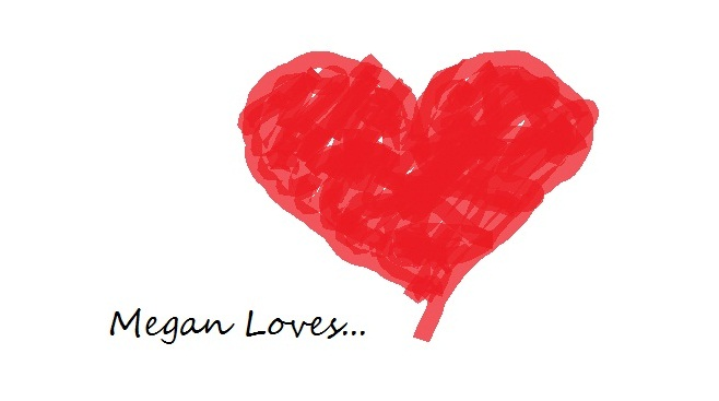 Megan Loves...