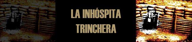 LA INHÓSPITA TRINCHERA