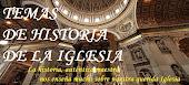 TEMAS DE HISTORIA DE LA IGLESIA
