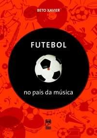 """Resenha: """"Futebol no País da Música"""", de Beto Xavier"""