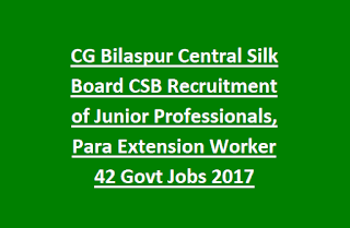 CG Bilaspur Central Silk Board CSB Recruitment of Junior Professionals, Para Extension Worker 42 Govt Jobs 2017