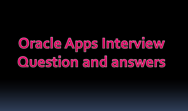Oracle Application Interview questions and Answers
