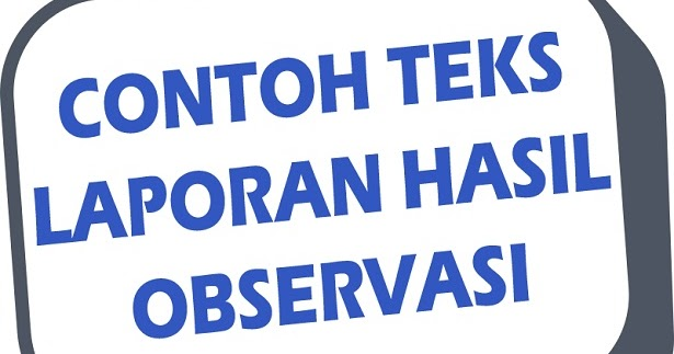 Contoh Teks Laporan Hasil Observasi Sample Text Of Observation