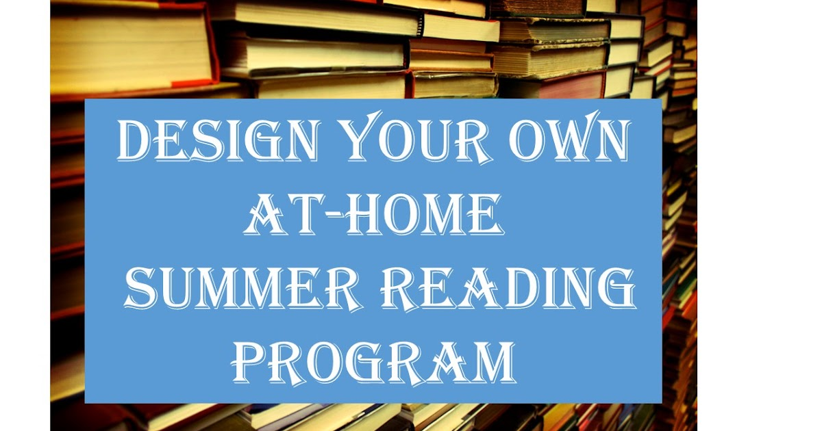 Homeschool On The Hilltop Design Your Own At Home Summer Reading Program