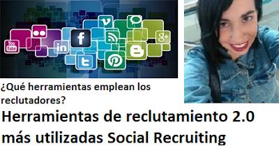 Herramientas de reclutamiento 2.0 más utilizadas Social Recruiting
