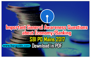 Important General Awareness Questions about Economy/Banking - SBI PO Mains 2017   Download in PDF