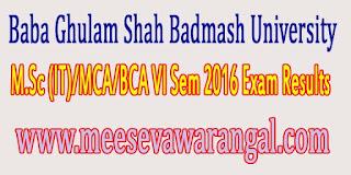 Baba Ghulam Shah Badmash University M.Sc (IT)/MCA/BCA VI Sem 2016 Exam Results