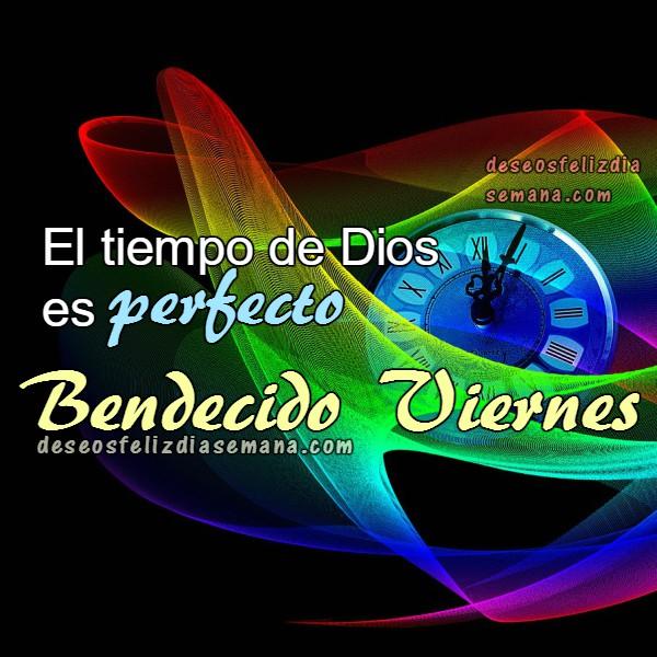 imágenes con mensajes del viernes, tiempo perfecto de Dios, frases del tiempo, tarjetas con frases cristianas de aliento, motivación del viernes por Mery Bracho