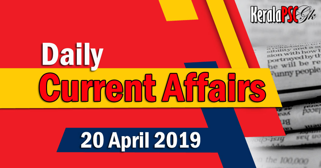 Kerala PSC Daily Malayalam Current Affairs 20 Apr 2019