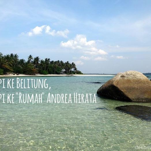 "Mimpi ke Belitung, Mimpi ke ""Rumah"" Andrea Hirata"