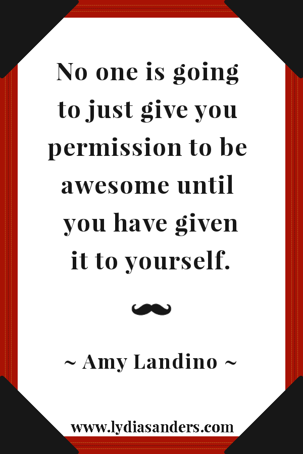 """No one is going to just give you permission to be awesome until you have given it to yourself.""—Amy Landino #EclecticWritingClass"