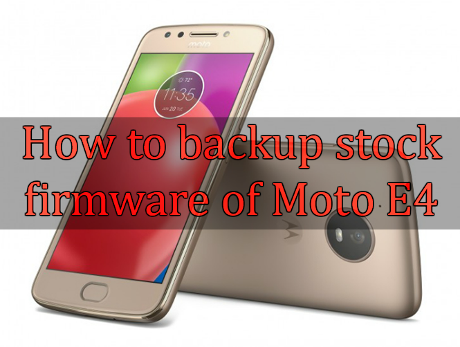 How to backup whole stock firmware of Moto E4 on locked bootloader