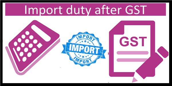 Important to Know Ways to Calculate Import Duty after GST