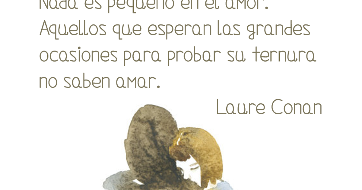 Lecciones Para Amar Frase De Laure Conan Sobre El Amor Y La