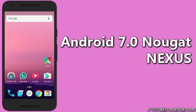 Installer Android N sur les mobiles Nexus