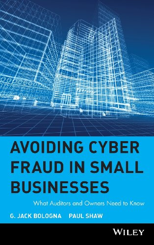 Avoiding Cyber Fraud in Small Businesses  What Auditors and Owners Need to Know by G. Jack Bologna and Paul Shaw