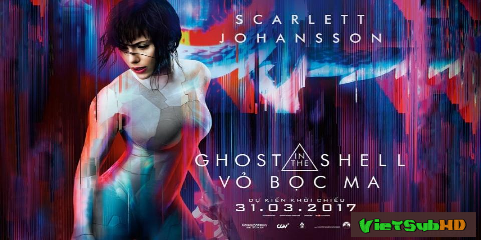 Phim Vỏ Bọc Ma VietSub HD | Ghost In The Shell 2017