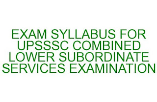 EXAM SYLLABUS FOR UPSSSC COMBINED LOWER SUBORDINATE SERVICES EXAMINATION