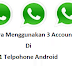 Cara menggunakan 3 Akun WhatsApp didalam 1 ponsel Android (100% Aman), Begini Caranya