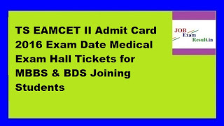 TS EAMCET II Admit Card 2016 Exam Date Medical Exam Hall Tickets for MBBS & BDS Joining Students