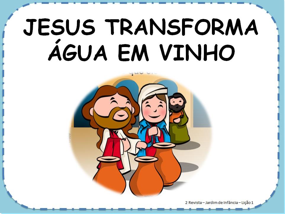 adalia helena lição 1 jesus transforma água em vinho jardim de