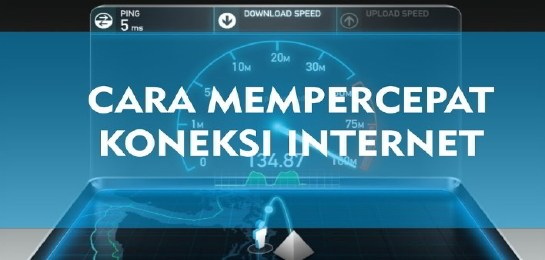 Cara Mempercepat Koneksi Internet