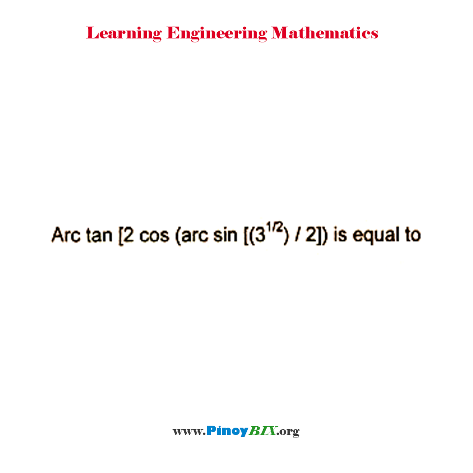 Arc tan [2cos (arc sin (3^(1/2) / 2))] is equal to