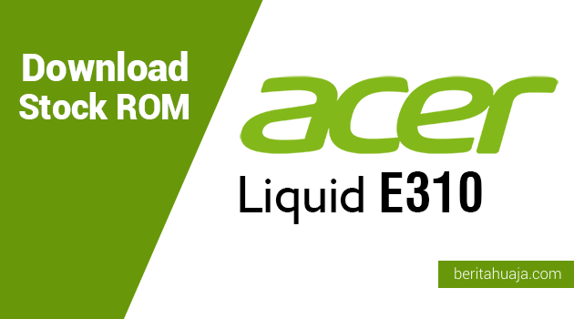 Download Stock ROM for Recovery Acer Liquid E310