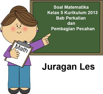 Soal Matematika Kelas 5 K13 Bab Perkalian Dan Pembagian Pecahan Juragan Les