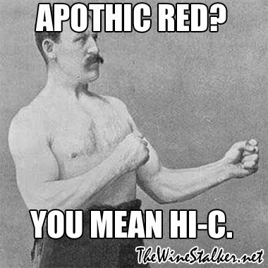 Apothic Red? You mean Hi-C.