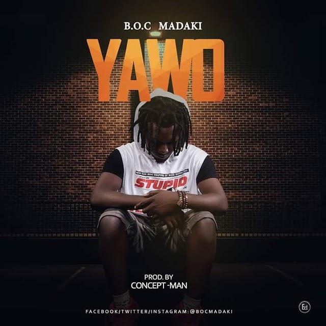 [MUSIC] B.O.C - YAWO (DROPS 27TH JAN) | @BOCMAKADI
