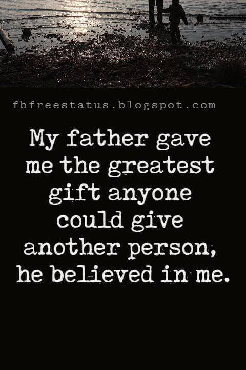 """Fathers Day Inspirational Quotes, """"My father gave me the greatest gift anyone could give another person, he believed in me."""" - Jim Valvano"""
