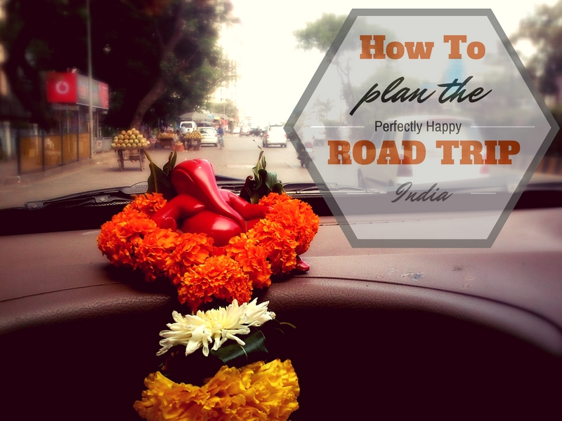 How to plan the perfectly happy road trip in India.