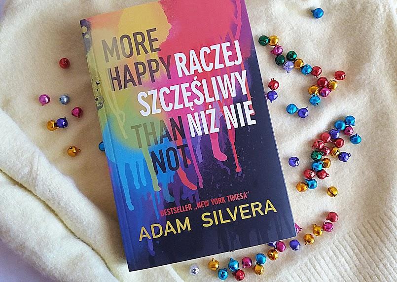 """Kiedy życie boli: """"More Happy Than Not. Raczej szczęśliwy niż nie"""" - Adam Silvera"""