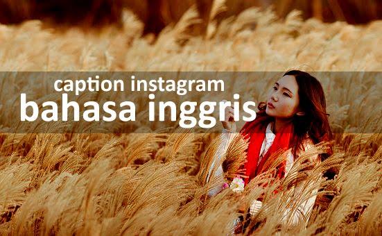 Caption khusus untuk instagram dalam bahasa inggris lengkap dengan artinya Caption Instagram Bahasa Inggris dan Artinya Terbaik dan Terbaru