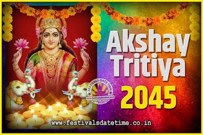 2045 Akshaya Tritiya Pooja Date and Time, 2045 Akshaya Tritiya Calendar