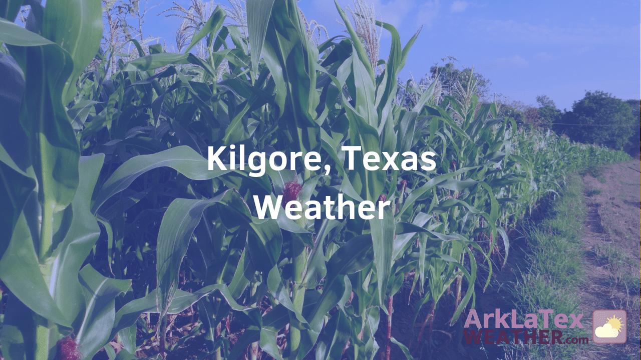 Kilgore, Texas, Weather Forecast, Gregg County, Rusk County, Kilgore weather, KilgoreToday.com, ArkLaTexWeather.com