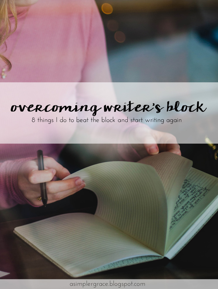 8 things I do to beat writer's block and start writing again! 8 Things I Do to Overcome Writer's Block - A Simpler Grace