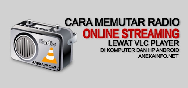 Cara Memutar Radio Online Streaming Lewat Vlc Player